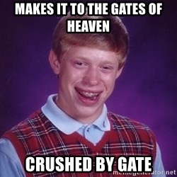Bad Luck Brian - makes it to the gates of heaven crushed by gate