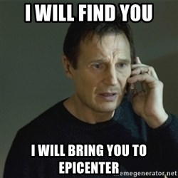 I don't know who you are... - I will find you I will bring you to Epicenter