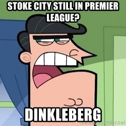 Dinkleberg - Stoke City still in Premier League? DINKLEBERG