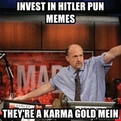 Jim Kramer Mad Money Karma - Invest in hitler pun memes they're a karma gold mein