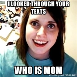 Overly Obsessed Girlfriend - I LOOKED THROUGH YOUR TEXTS WHO IS MOM