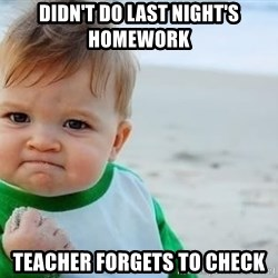fist pump baby - Didn't do last night's homework  Teacher forgets to check
