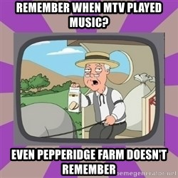 Pepperidge Farm Remembers FG - Remember when MTV played mUsic? Even pepperidge farm doesn't remember