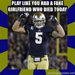 manti te'o - Play like you had a fake girlfriend who died today