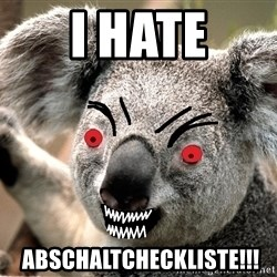 Abortion Koala - I hate  abschaltcheckliste!!!