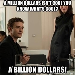 Cool Justin Timberlake - A MILLION DOLLARS ISN'T COOL YOU KNOW WHAT'S COOL? a BILLION DOLLARS!