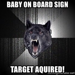 Insanity Wolf - BAby on board sign  target aquired!