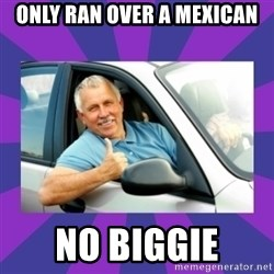 Perfect Driver - only ran over a mexican no biggie