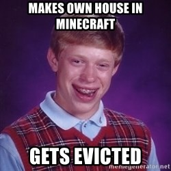 Bad Luck Brian - makes own house in minecraft gets evicted
