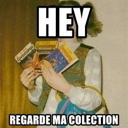 ermahgerd berks - HEY REGARDE MA COLECTION