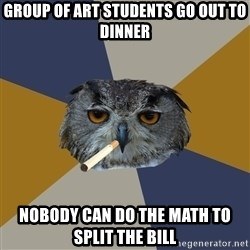 Art Student Owl - group of art students go out to dinner nobody can do the math to split the bill