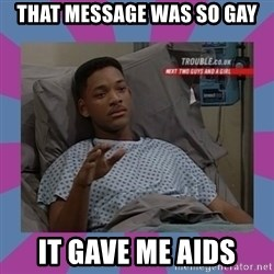 Will Smith aids - That message was so gay it gave me aids