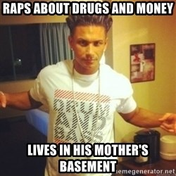 Drum And Bass Guy - raps about drugs and money lives in his mother's basement