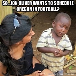 skeptical black kid - So...Jon Oliver Wants To schedule Oregon in Football?