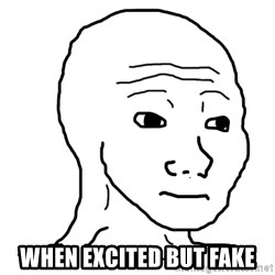 dat feel -  when excited but fake