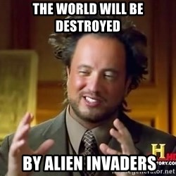 Ancient Aliens - the world will be destroyed  by alien invaders