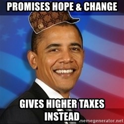Scumbag Obama - Promises Hope & Change Gives Higher Taxes Instead