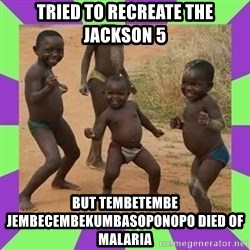 african kids dancing - Tried to recreate the jackson 5 but TembeTembe JembeCembeKumbaSopoNopo died of Malaria