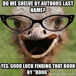 """Judgemental Bookseller Ostrich - do we shelve by authors last name? yes, good luck finding that book by """"doug"""""""