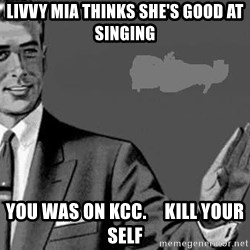 Correction Man  - LIVVY MIA THINKS SHE'S GOOD AT SINGING  YOU WAS ON KCC.     KILL YOUR SELF
