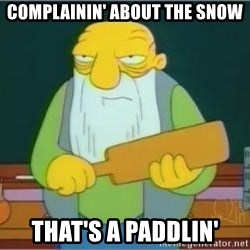 Jasper Beardly - complainin' about the snow That's a paddlin'
