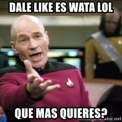 Why the fuck - dale like es wata lol que mas quieres?