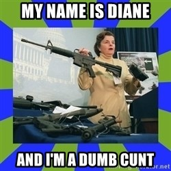 Dianne Feinstein - my name is diane and i'm a dumb cunt