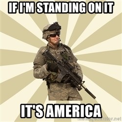 smartass soldier - if i'm standing on it it's america