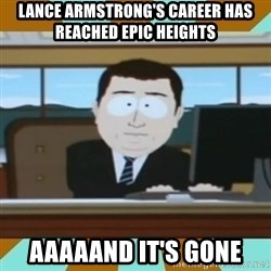 And it's gone - lance armstrong's career has reached epic heights aaaaand it's gone