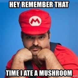 SUPERSEXYMARIO - HEY REMEMBER THAT TIME I ATE A MUSHROOM