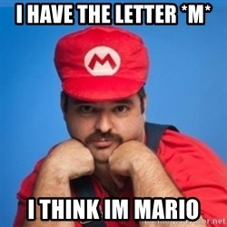 SUPERSEXYMARIO - I HAVE THE LETTER *M* I THINK IM MARIO