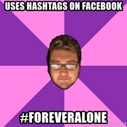 Forever AYOLO Erik - uses hashtags on facebook #foreveralone