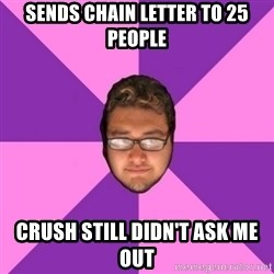 Forever AYOLO Erik - sends chain letter to 25 people crush still didn't ask me out