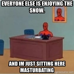 Spiderman Desk - Everyone else is enjoying the snow. And im just sitting here masturbating