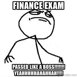 Like A Boss - Finance Exam passed LIKE A BOSS!!!!!!!YEAHHHHHAHAHHAH!!!!