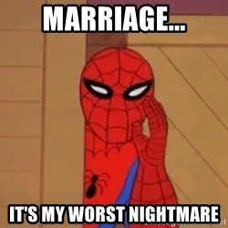 Spidermanwhisper - MARRIAGE... IT'S MY WORST NIGHTMARE