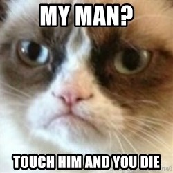 angry cat asshole - My man? Touch him and you die