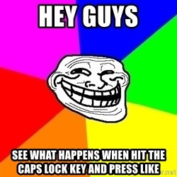 Trollface - hey GUYS SEE what happens when hit the caps lock key and press like