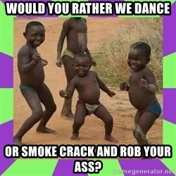 african kids dancing - would you rather we dance or smoke crack and rob your ass?