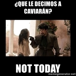 Not Today Syrio Forel - ¿QUE LE DECIMOS A CAVIARÁN? NOT TODAY