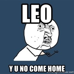 Y U No - Leo y u no come home