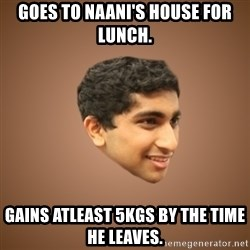 Handsome Indian Man - Goes to Naani's house for lunch. gains atleast 5kgs by the time he leaves.