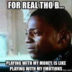 Paid in Full - for real tho b... playing with my money, is like playing with my emotions