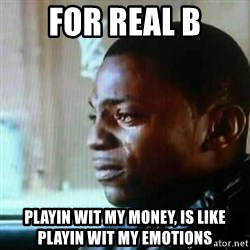 Paid in Full - For Real B playin wit my money, is like playin wit my emotions