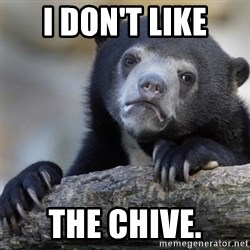 Confession Bear - I don't like the chive.