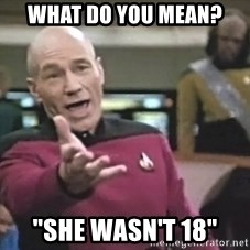 """Captain Picard - what do you mean? """"she wasn't 18"""""""