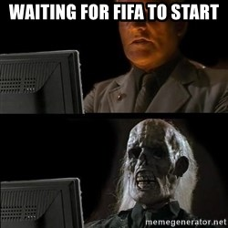 Waiting For - waiting for fifa to start