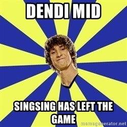 dendi - Dendi mid singsing has left the game