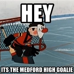goaliepro - HEY  ITS THE MEDFORD HIGH GOALIE