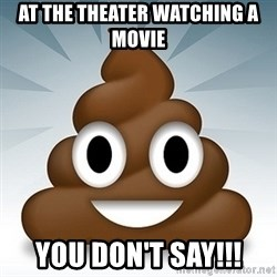 Facebook :poop: emoticon - AT THE THEATER WATCHING A MOVIE YOU DON'T SAY!!!